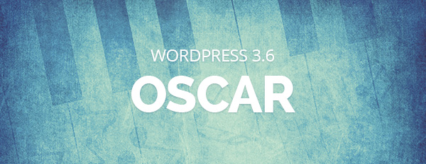 "WordPress 3.6 ""Oscar"" Has Been Released"