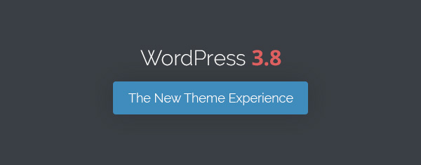 WordPress 3.8 Is Here With A Sleek New Theme Experience