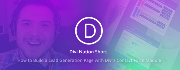 Divi Nation Short: How to Build a Lead Generation Page with Divi's Contact Form Module