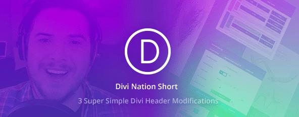 Divi Nation Short: 3 Super Simple Divi Header Modifications