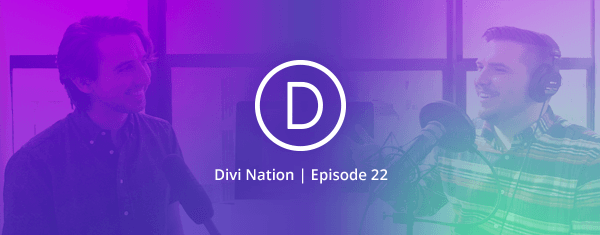Community Q&A with Nick Roach, Founder & CEO of Elegant Themes – The Divi Nation Podcast, Episode 22