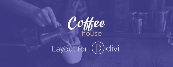 Coffee House: A Free Divi Layout Pack for Coffee Shops and Cafes