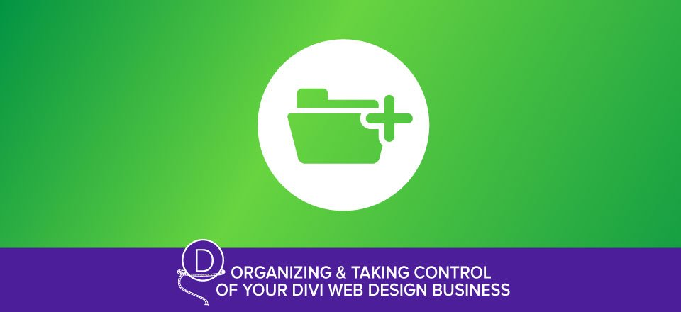Organization Tactics and Practices for your Divi Web Design Business