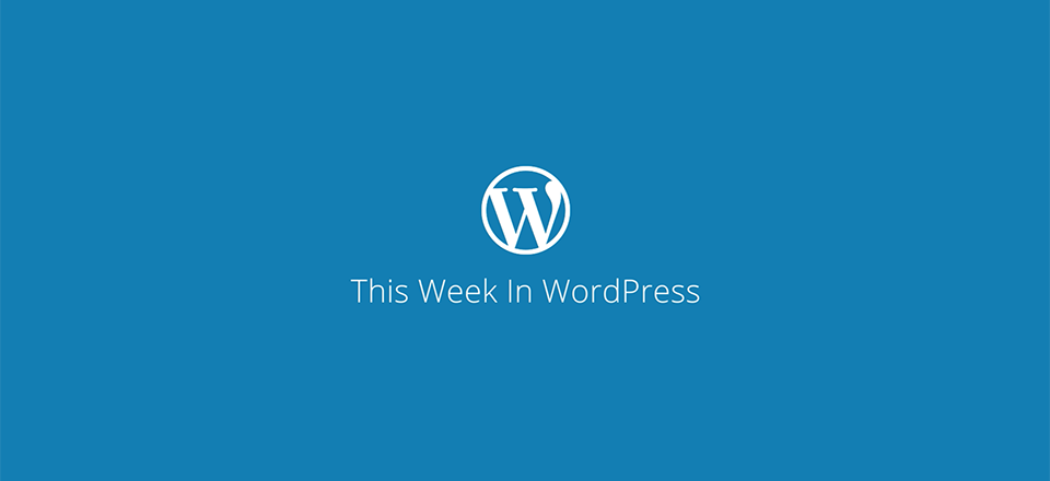 This Week in WordPress – August 12 to 18