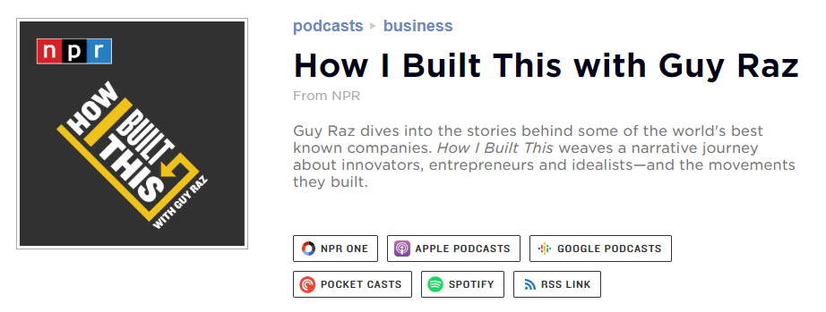 The How I Built This podcast.